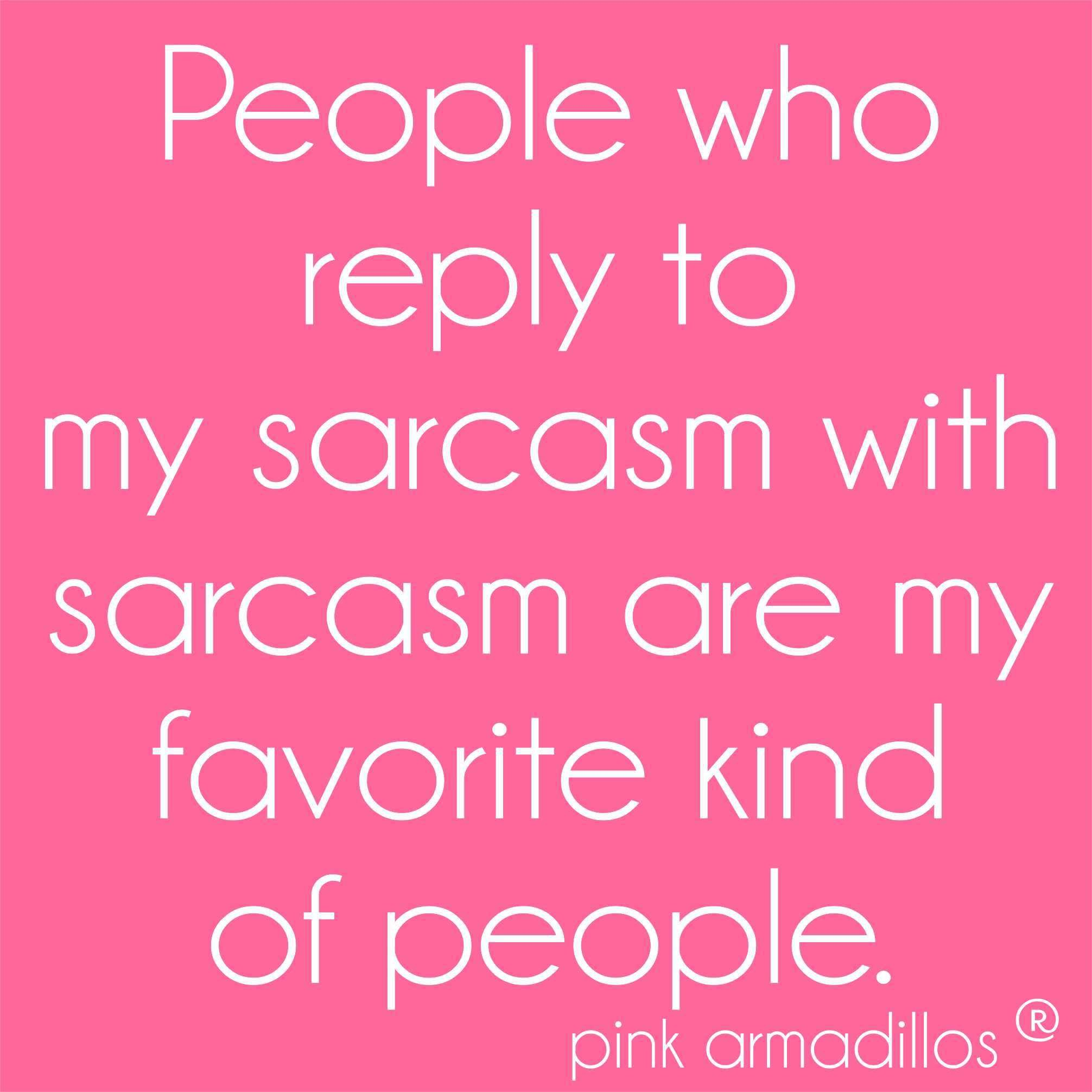 Sarcastic People Are The Best Sarcasm Funny Favoritepeople Spring Funnyquotes Pinkarmadillos Sarcastic People Funny Quotes For Teens Sarcastic Quotes