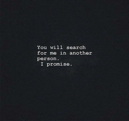 Never Finding Love Quotes: But You Will Never Find Me And You'll Never Have Me Again