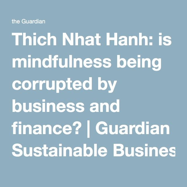Thich Nhat Hanh: is mindfulness being corrupted by business and finance? | Guardian Sustainable Business | The Guardian