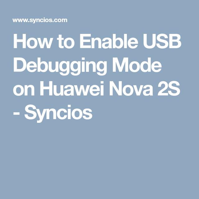 How to Enable USB Debugging Mode on Huawei Nova 2S - Syncios