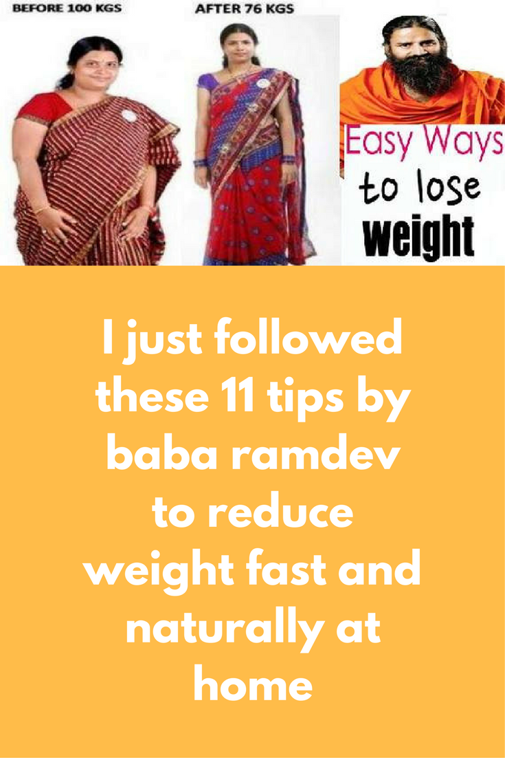 I just followed these 12 tips by baba ramdev to reduce weight fast