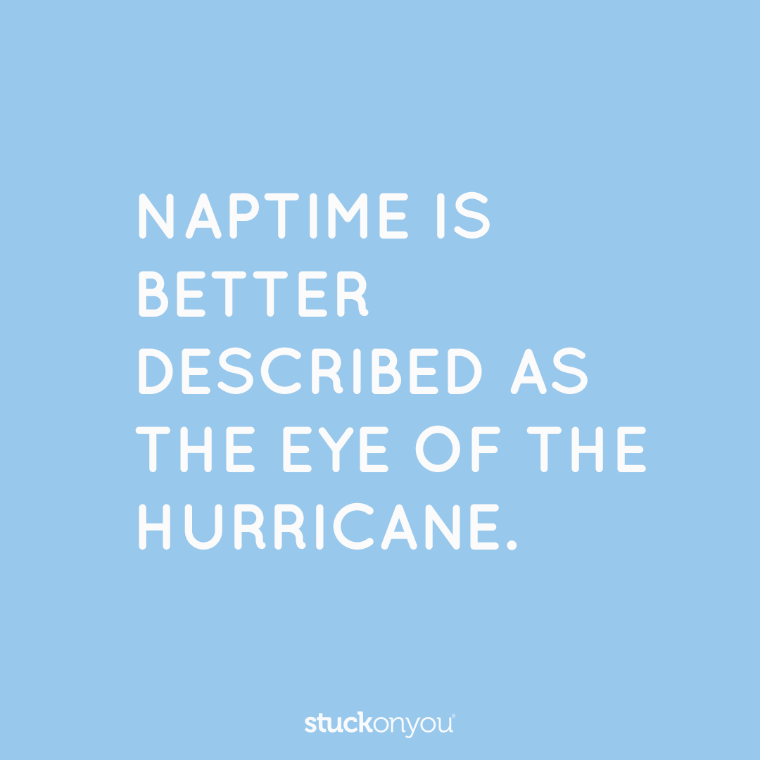 Naptime Is Better Described As The Eye Of The Hurricane Funny Quotes About Parenthood And C Children Hurricane Quotes Sentimental Quotes Funny Quotes