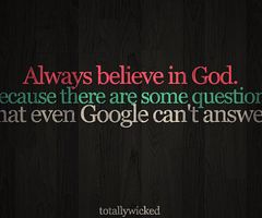 Always Believe In God Because There Are Some Questions That Even