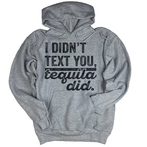 Unisex Hoodie. I Didn t Text You Tequila Did Hoodie. Funny Hoodie. Hooded  Sweater. Men s Woman s Swe e4781c642a