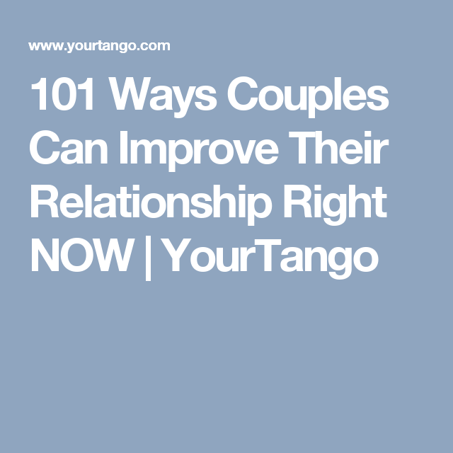 101 Smart Ways To Improve Your Relationship Right This SECOND ...