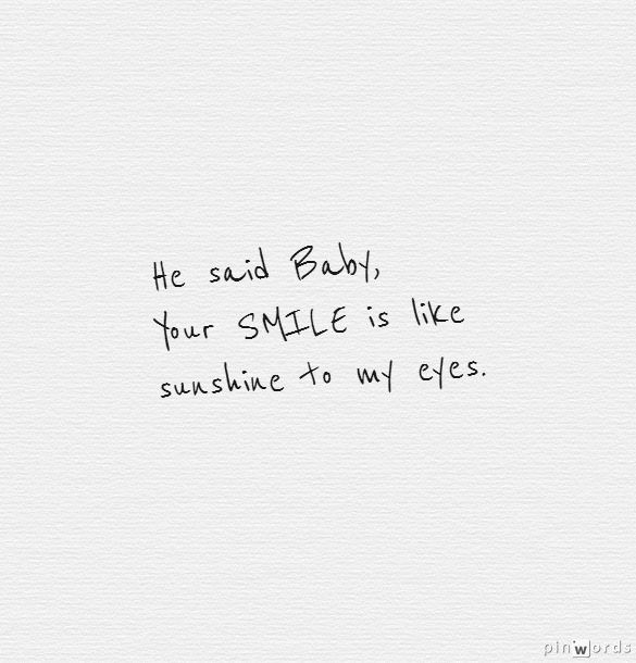 He Said Baby Your Smile Is Like Sunshine To My Eyes Me Quotes Words Your Smile
