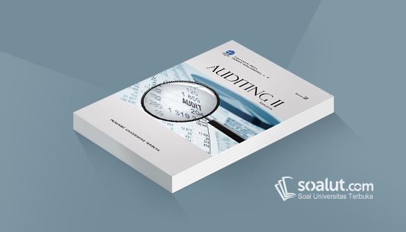 Soal Ujian Ut Akuntansi Eksi4310 Auditing Ii Dan Kunci Jawaban Akuntansi Akuntansi Biaya Harga Pokok Penjualan