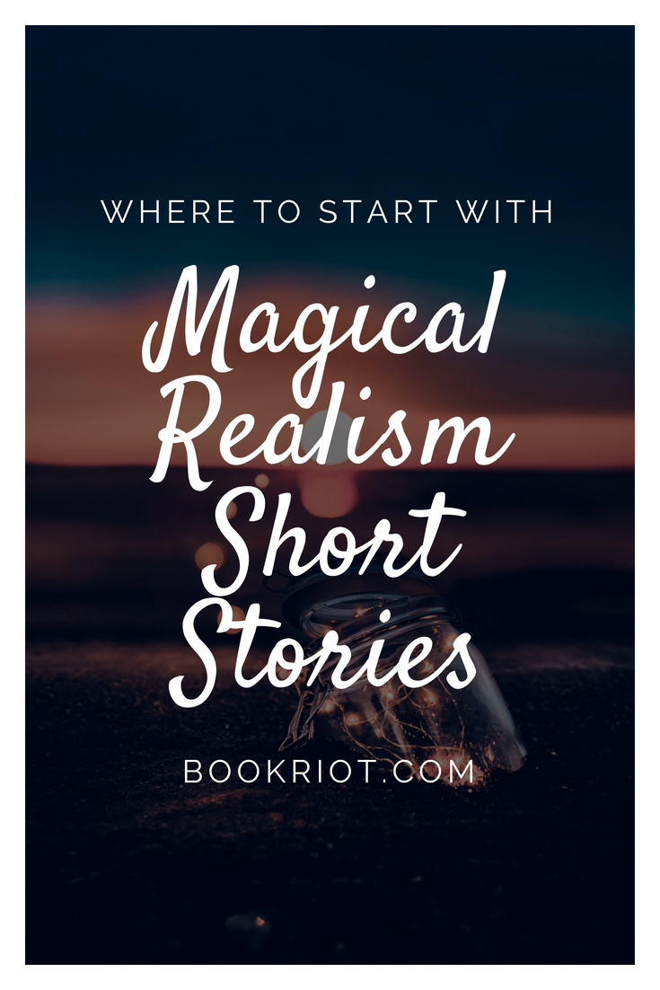 This Is Where To Start With Magical Realism Short Stories  Short
