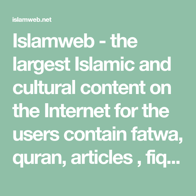 Islamweb The Largest Islamic And Cultural Content On The Internet For The Users Contain Fatwa Quran Articles Fiqh Lectures Prayer Times About Islam