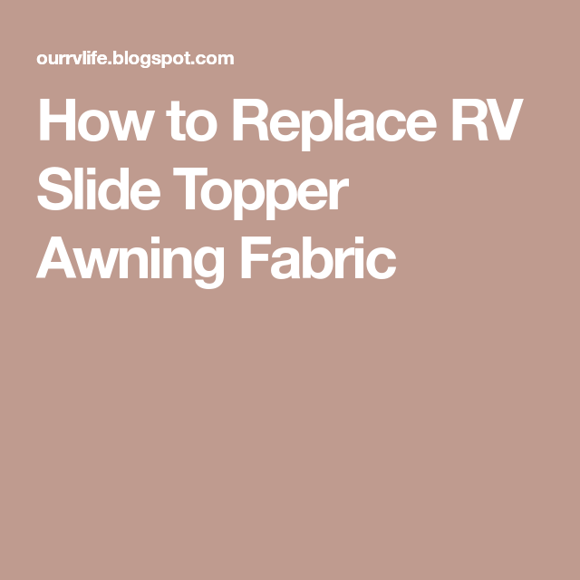 How to Replace RV Slide Topper Awning Fabric | Topper ...