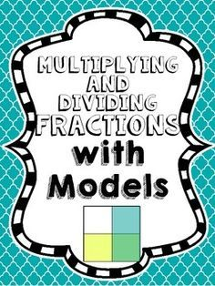 Multiplying and Dividing Fractions with Models. This resource includes posters that show the students step by step how to multiply and divide fractions with models.