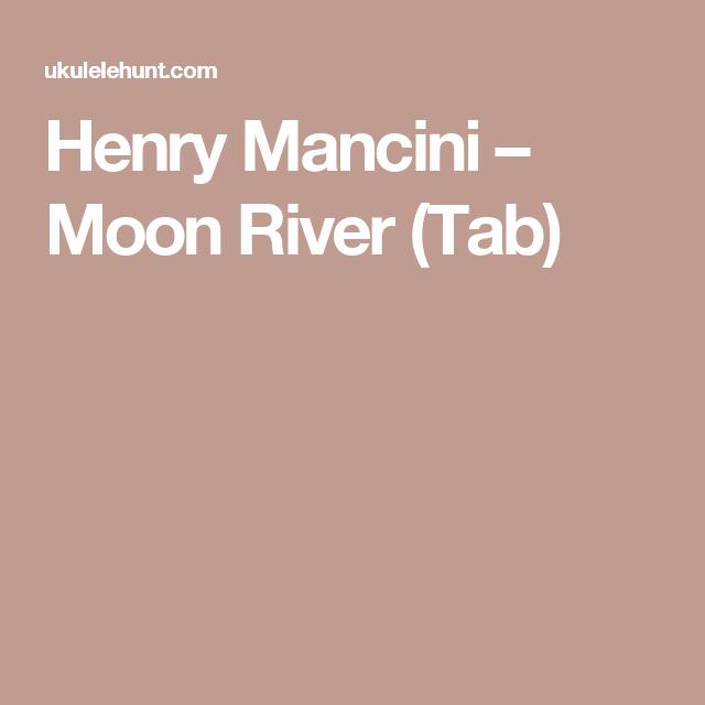 Henry Mancini Moon River Tab Uke Pinterest Henry Mancini