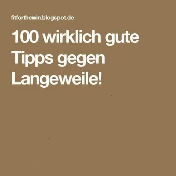 langeweile wirklich gute Tipps gegen Langeweile100 wirklich gute Tipps gegen Langeweile 100 fantastische Tipps gegen Langeweile 100 Tipps gegen Langeweile 100 fantastisch...