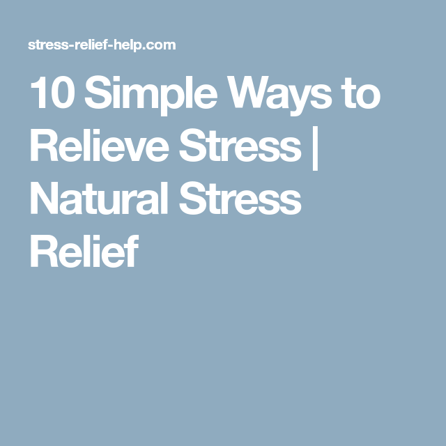 10 Simple Ways to Relieve Stress | Natural Stress Relief ...