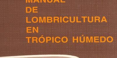 Manual De Lombricultura En El Tropico Humedo Lombricultura