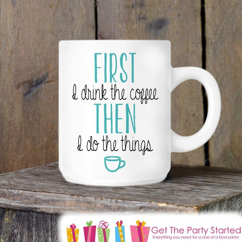 Coffee Mug, First I drink Coffee - Coffee Lovers, Novelty Ceramic Mug, Humorous Quote Mug, Coffee Cup Gift Idea, Cute Coffee Mug