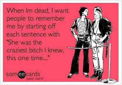 I know this is how lots of my friends will remember me!