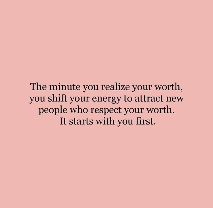 The Minute You Realize Your Worth You Shift Your Energy To Attract