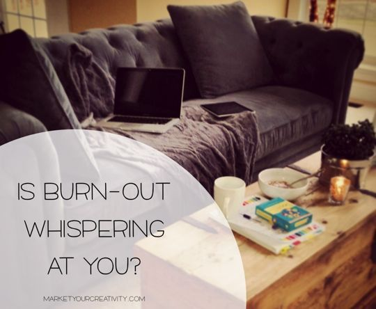 Is creative burn-out whispering at you? Why we need time to be gentle with ourselves