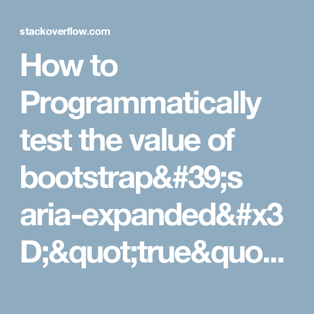 How to Programmatically test the value of bootstrap's aria-expanded