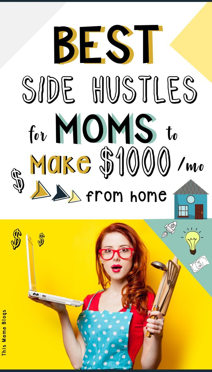 9 Best Side Hustles for Moms to Make 1000+ per Month from