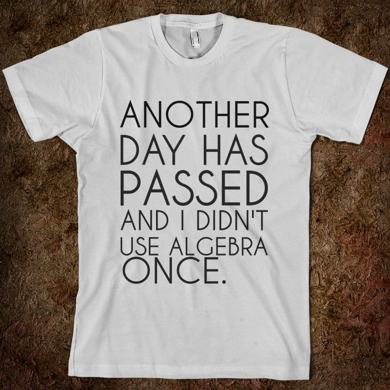 cfdd0d0d6 The only grown ups who actually use algebra are algebra teachers ...