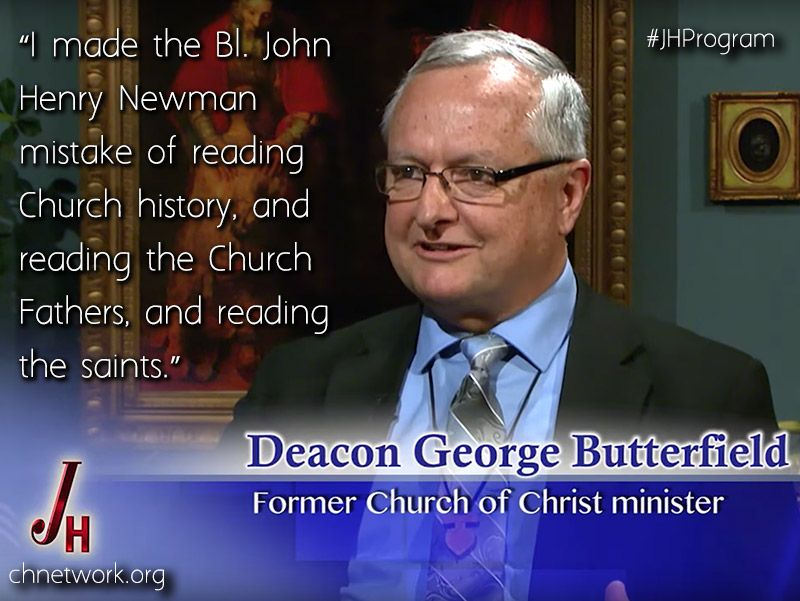 """""""I made the Bl. John Henry Newman mistake of reading Church history, and reading the Fathers, and reading the saints."""" Deacon George Butterfield"""