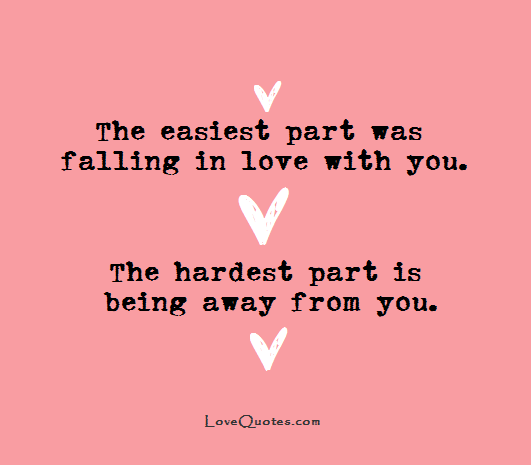 The easiest part was falling in love with you. The hardest part is ...