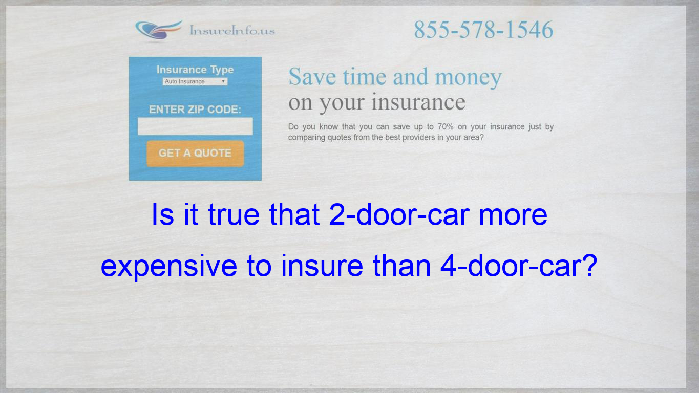 Is It True That 2 Door Car More Expensive To Insure Than 4 Door Car Cheap Car Insurance Quotes Insurance Quotes Cheap Car Insurance