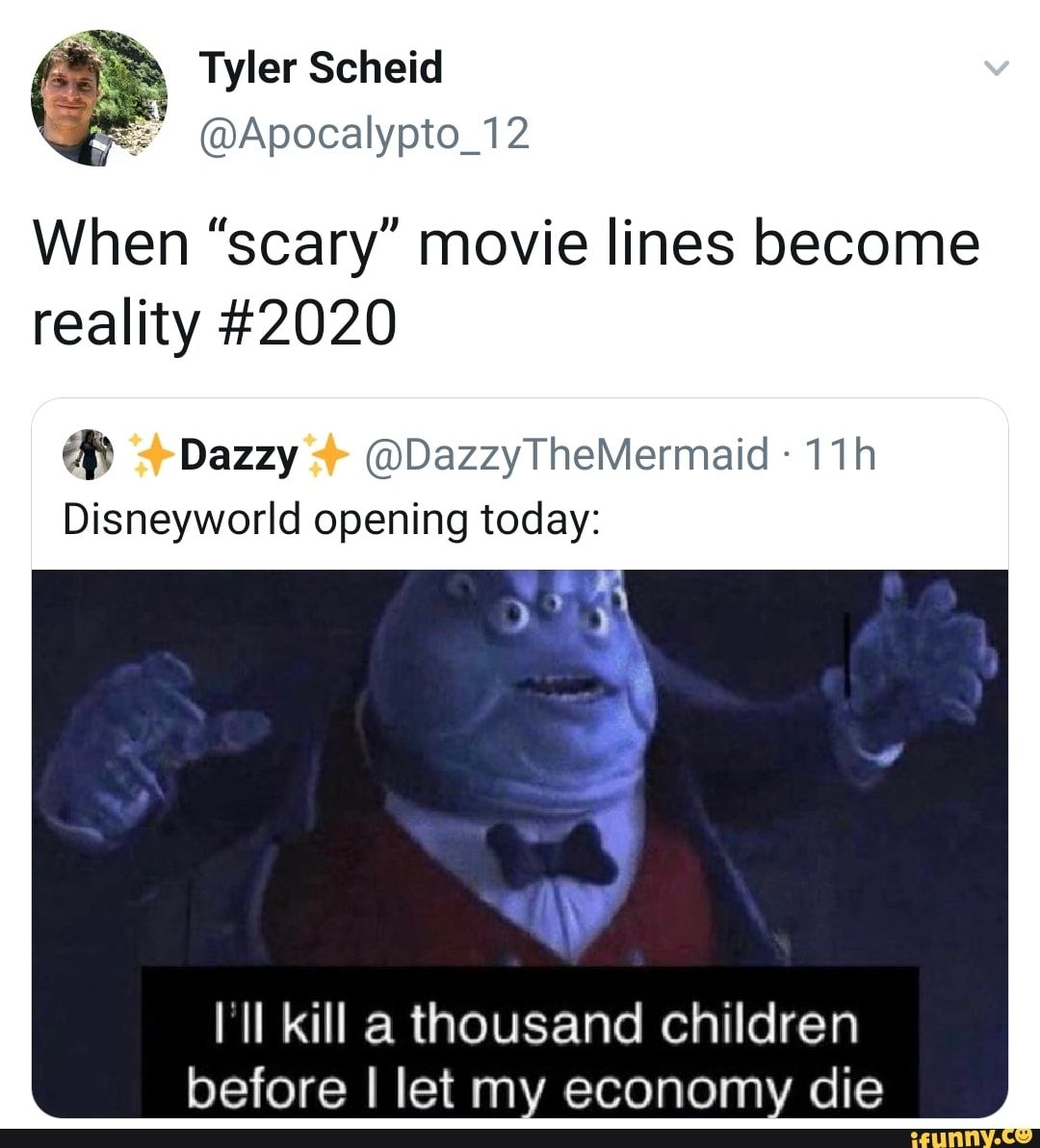 Tyler Scheid Apocalypto 12 When Scary Movie Lines Become Reality 2020 4 Dazzy Disneyworld Opening Today I Ll Kill A Thousand Children Before I Let My Eco In 2020 Movie Lines Scary Movies Monologues