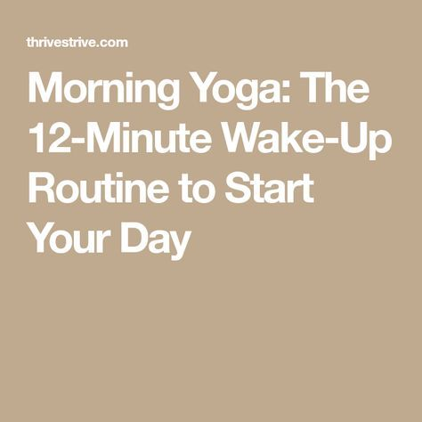 morning yoga the 12minute wakeup routine to start your