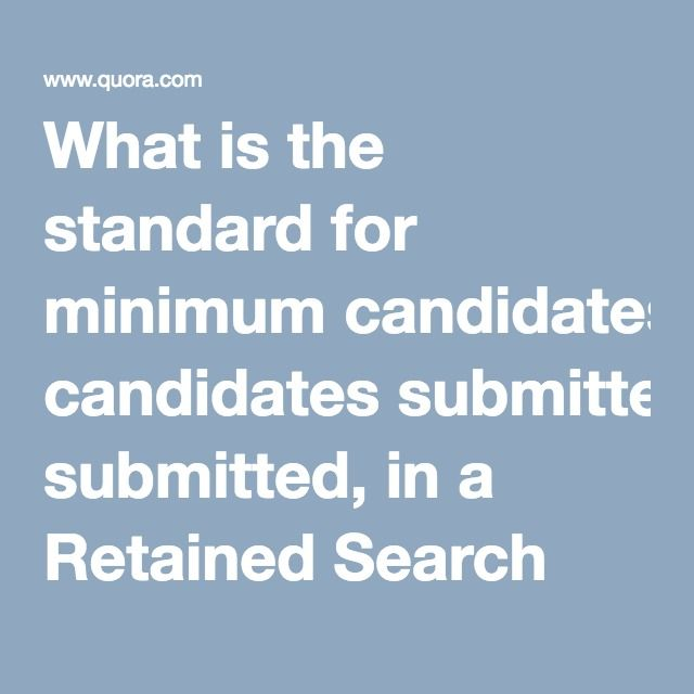 What Is The Standard For Minimum Candidates Submitted In A Retained