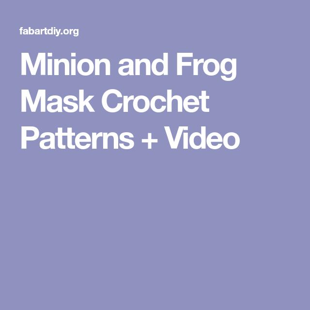 Minion and Frog Mask Crochet Patterns + Video - DIY Magazine