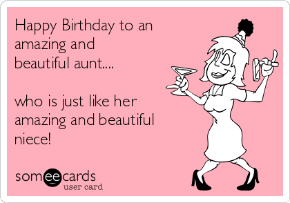 Happy Birthday To An Amazing And Beautiful Aunt Who Is Just Like Her Amazing And Beautiful Niece Birthday Wishes For Aunt Happy Birthday Aunt Happy Birthday Aunt Meme