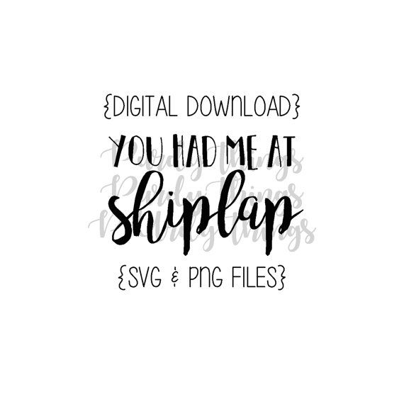 You Had Me At Shiplap SVG PNG JPG Digital by AllThePurdyThings