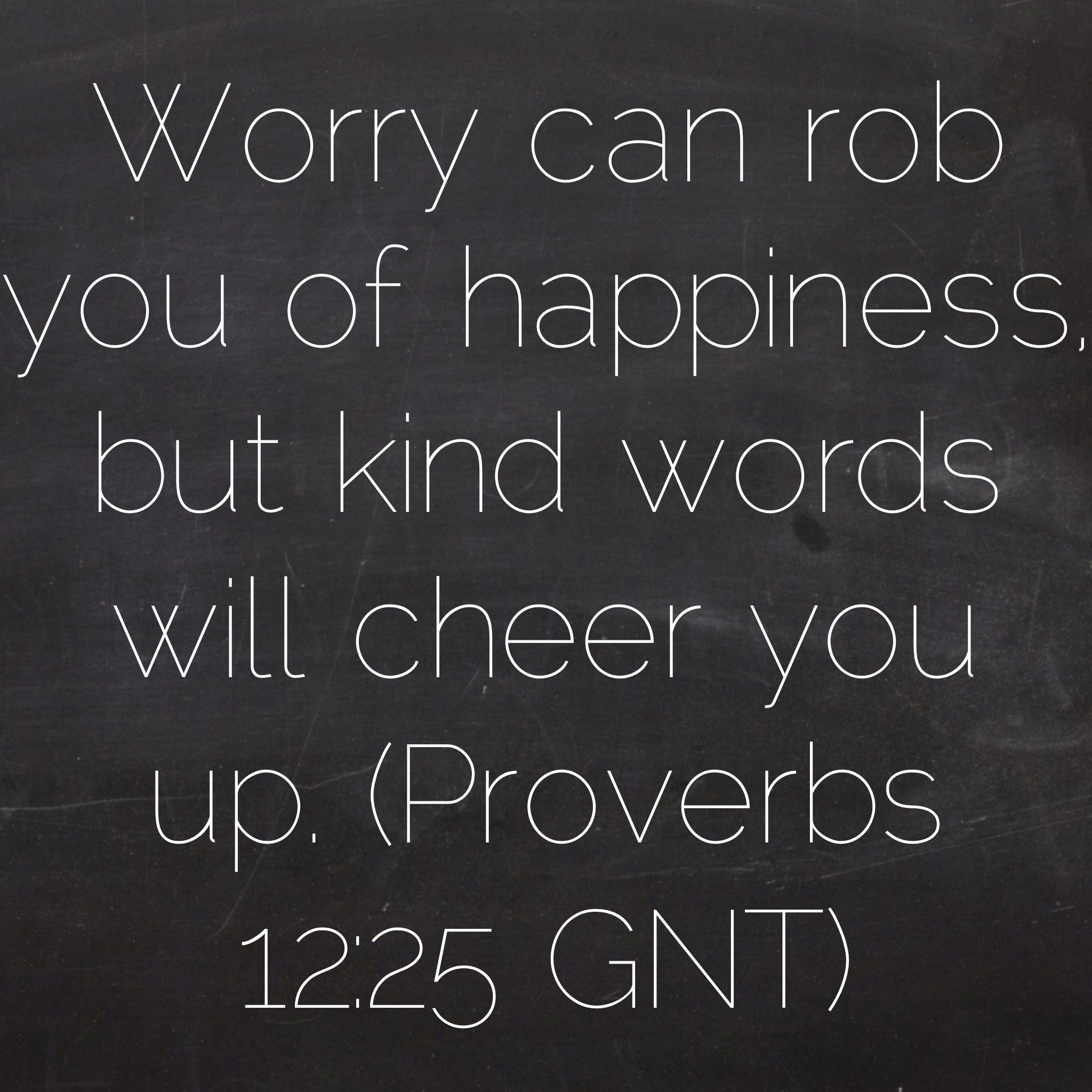 A Word Of Happiness: Worry Can Rob You Of Happiness, But Kind Words Will Cheer