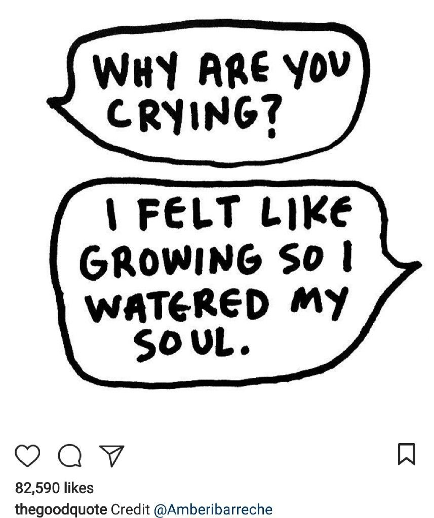 Why are you crying? I felt like growing so I watered my soul ...