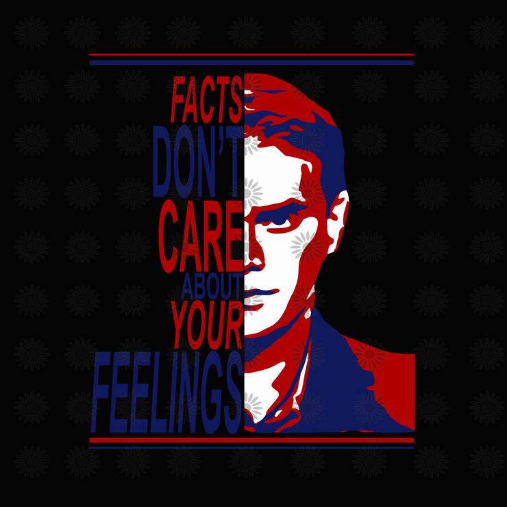 Facts Don T Care About Your Feelings Svg Ben Shapiro Svg Facts Don T Care About Your Feelings Ben Shapiro Png Eps Dxf Svg File Svg Feelings Facts