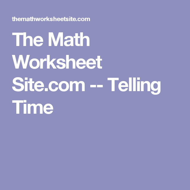 The Math Worksheet Site.com -- Telling Time | számítógép | Pinterest ...