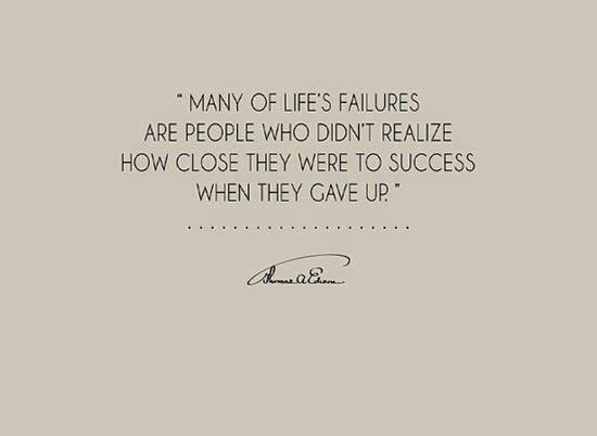 Many of life's failures are people who did not realise how close they were to success when they gave up. #ThomasEdison #quote