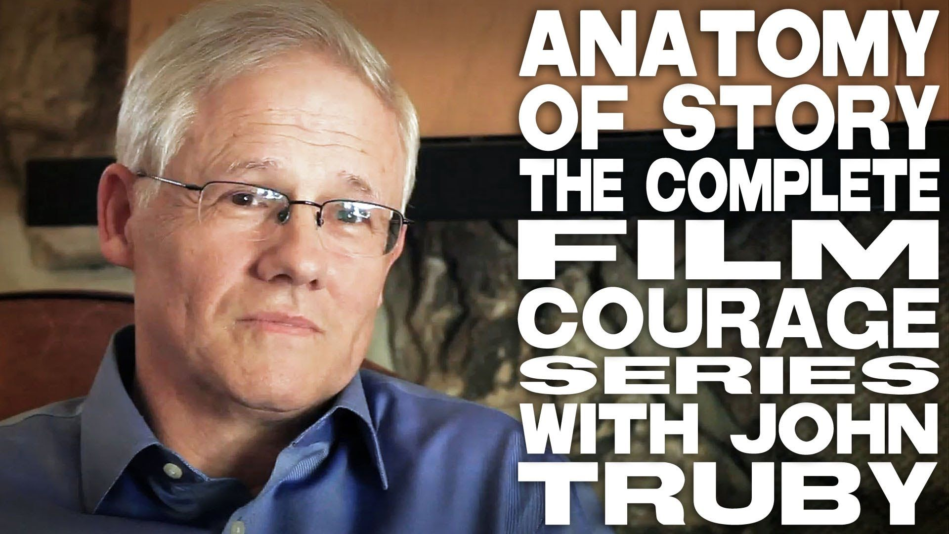 Anatomy Of Story: The Complete Film Courage Series with John Truby ...