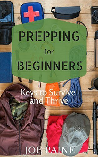 Prepping for Beginners: Keys to Survive and Thrive by Joe Paine,