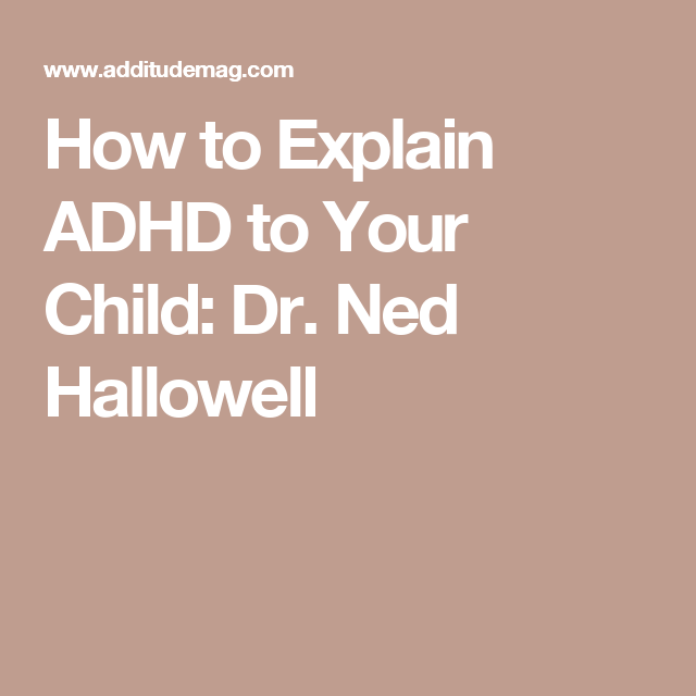 How to Explain ADHD to Your Child: Dr. Ned Hallowell