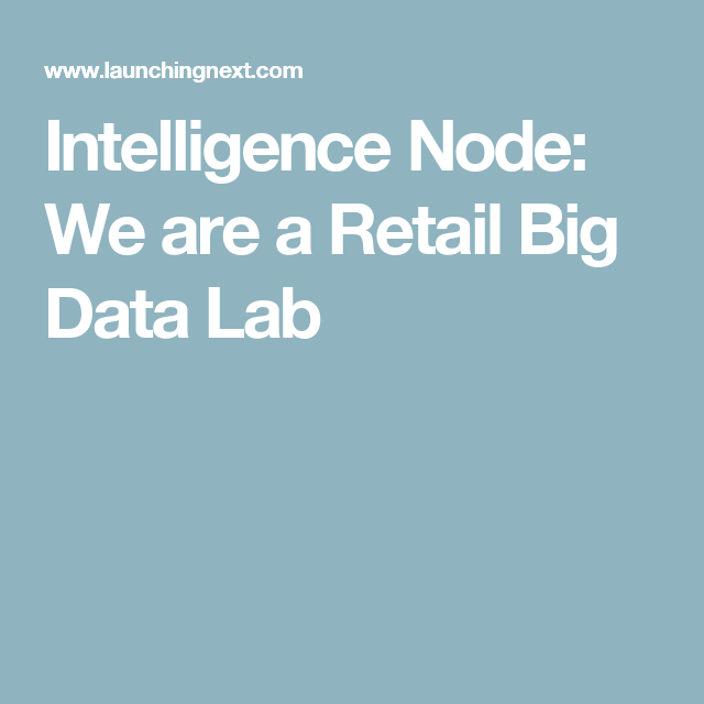 Intelligence Node: We are a Retail Big Data Lab