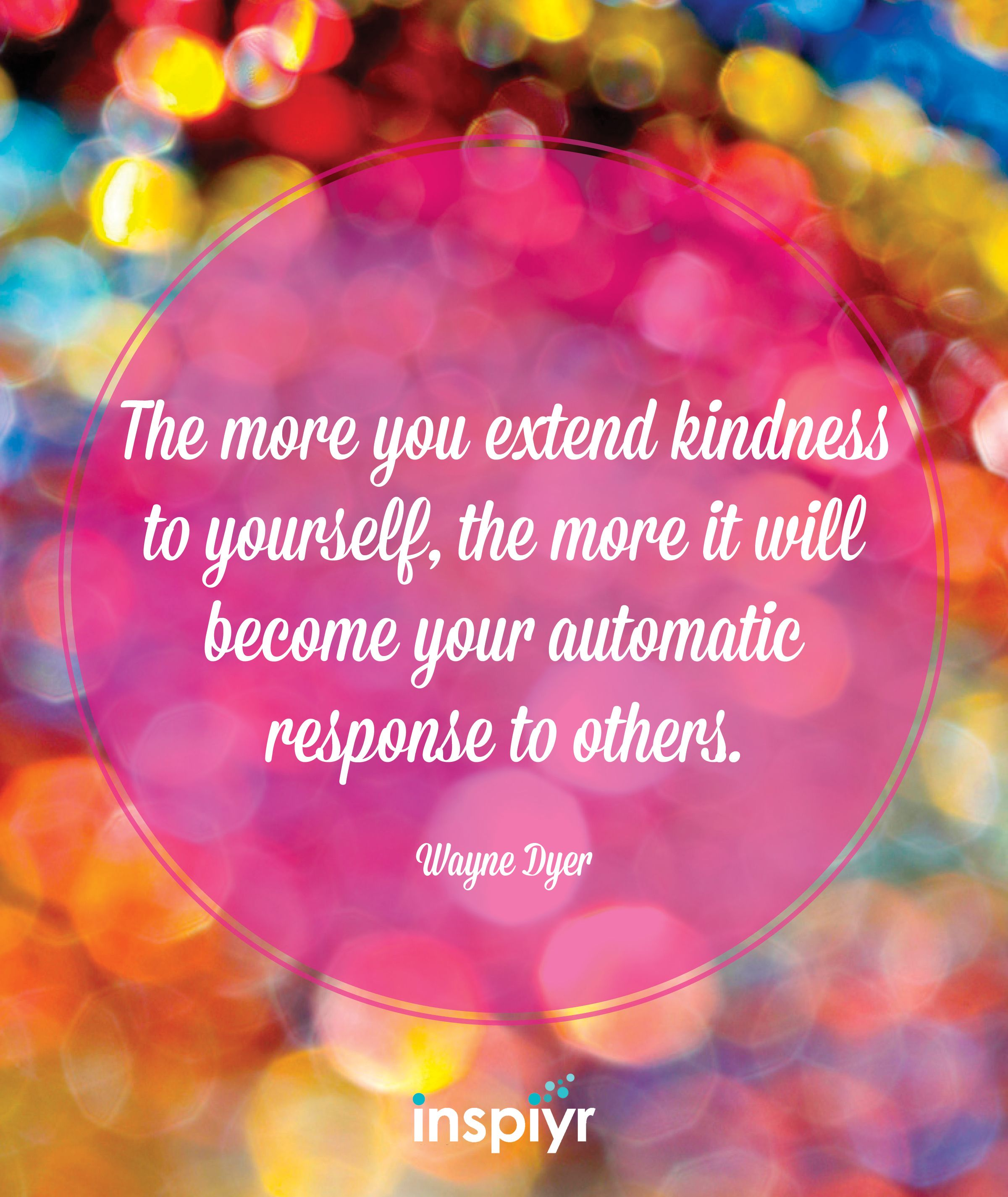 The More You Extend Kindness To Yourself The More It Will Become