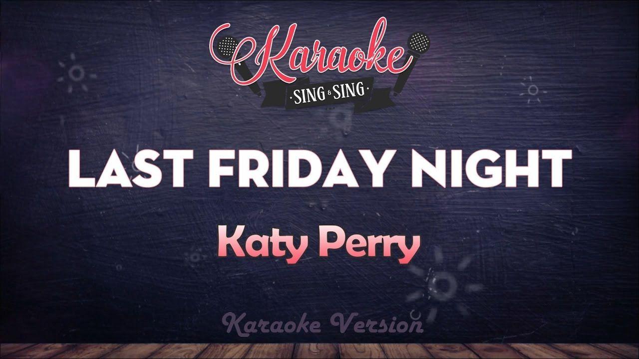 Katy Perry - Last Friday Night (TGIF) | SING SING KARAOKE