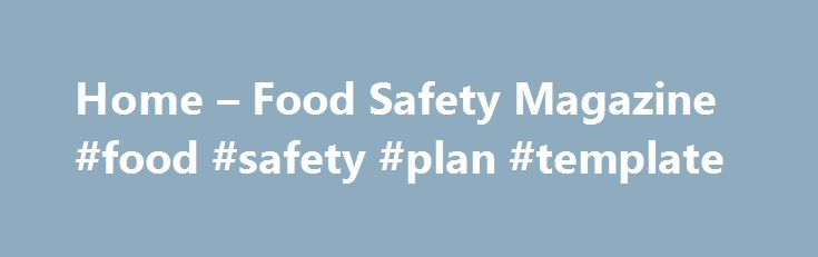 Home u2013 Food Safety Magazine #food #safety #plan #template   - safety plan template
