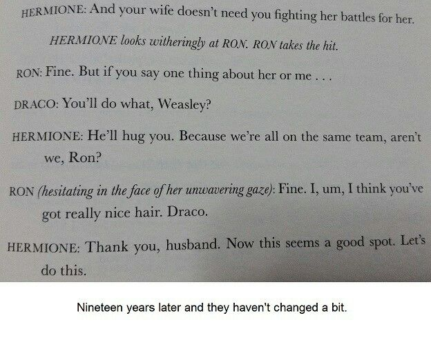 Hermione is still bossy, Ron is still a hilarious jackass, and Draco is still angry. Best scene between the old characters. LOL!! Harry Potter and the Cursed Child