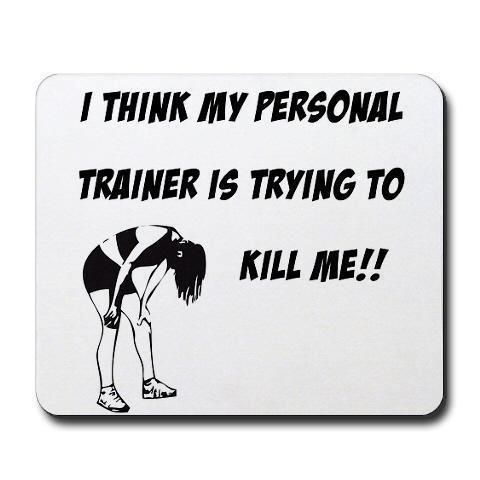 I Think My Personal Trainer Is Trying Trainer Quotes Funny Gym Quotes Personal Trainer Humor