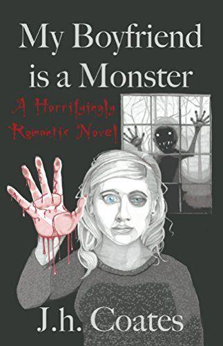 My Boyfriend is a Monster by [Coates, J.h.]